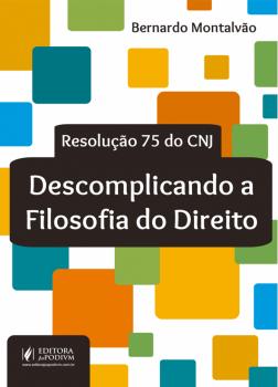 Descomplicando a filosofia do direito - Resolução 75 do CNJ, livro de Bernardo Montalvão