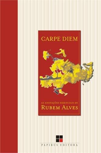 Carpe Diem. As Anotações Essenciais de Rubem Alves, livro de Rubem Alves