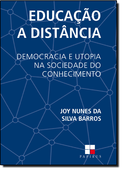 Educação a Distância: Democracia e Utopia na Sociedade do Conhecimento, livro de Joy Nunes da Silva Barros