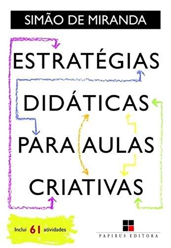 Estratégias Didáticas Para Aulas Criativas, livro de Simão de Miranda