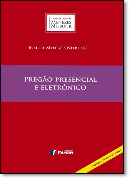 Pregão Presencial e Eletrônico - Coleção Forum Menezes Niebuhr, livro de Joel de Menezes Niebuhr