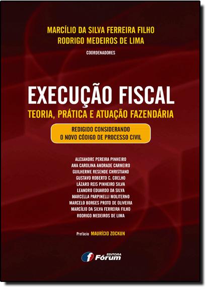 Execução Fiscal Teoria, Prática e Atuação Fazendária, livro de Marcílio da Silva Ferreira Filho