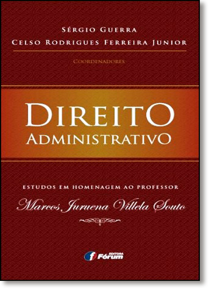 Direito Administrativo: Estudos em Homenagem ao Professor Marcos Juruena Villela Souto, livro de Sérgio Guerra