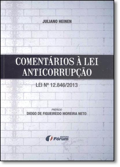 Comentários À Lei Anticorrupção: Lei Nº 12.846-2013, livro de Juliano Heinen