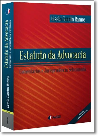 Estatuto da Advocacia: Comentários e Jurisprudência Selecionada, livro de Gisela Gondin Ramos