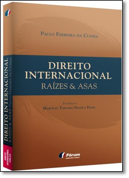 Direito Internacional Raízes & Asas, livro de Paulo Ferreira da Cunha