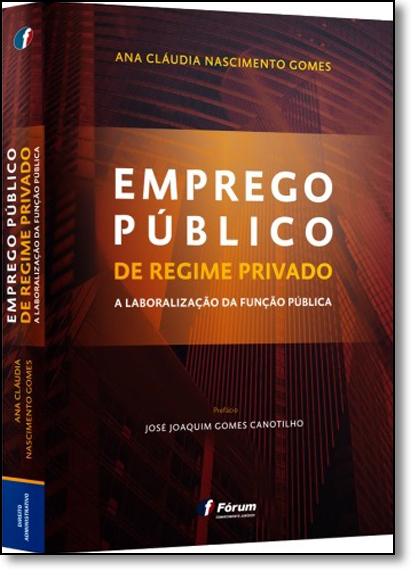 Emprego Público de Regime Privado a Laborização da Função Pública, livro de Ana Cláudia Nascimento Gomes