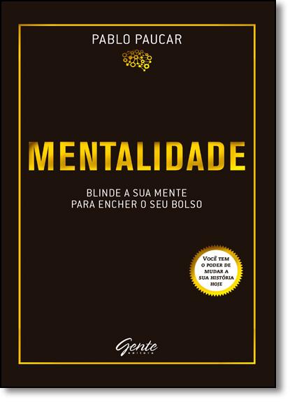 Mentalidade: Blinde a sua Mente Para Encher o seu Bolso, livro de Pablo Paucar