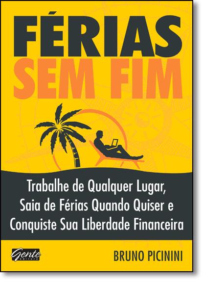 Férias Sem Fim: Trabalhe de Qualquer Lugar, Saia de Férias e Conquiste sua Liberdade Financeira, livro de Bruno Picinini