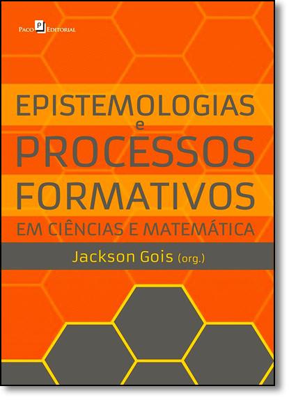 Epistemologias e Processos Formativos: Em Ciências e Matemática, livro de Jackson Gois da Silva