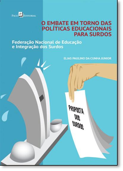 Embate em Torno das Políticas Educacionais Para Surdos, O: Federação Nacional de Educação e Integração dos Surdos, livro de Elias Paulino da Cunha Junior