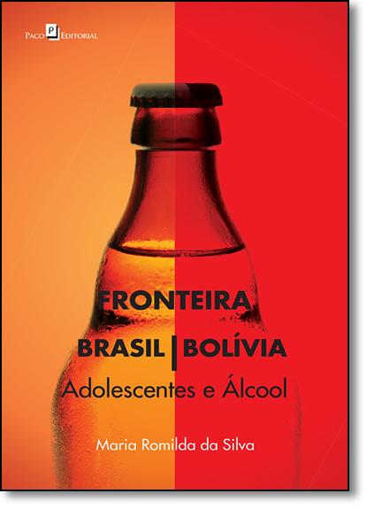 Fronteira Brasil - Bolívia: Adolescentes e Álcool, livro de Maria Romilda da Silva
