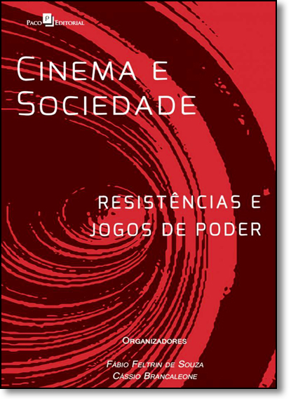 Cinema e Sociedade: Resistências e Jogos de Poder, livro de Fábio Francisco Feltrin de Souza