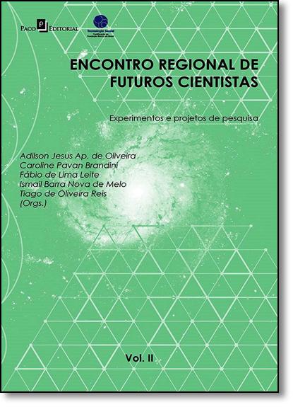 Encontro Regional de Futuros Cientistas: Experimentos e Projetos de Pesquisa - Vol.2, livro de Caroline Pavan Brandini