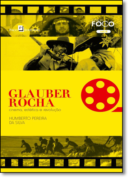 Glauber Rocha: Cinema, Estética e Revolução - Vol.6 - Colção Foco, livro de Humberto Pereira da Silva