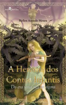 A heroína dos contos infantis - Do era uma vez ao agora, livro de Hellen Azeredo Moura