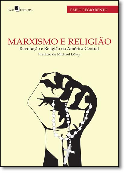 Marxismo e Religião: Revolução e Religião na América Central, livro de Fábio Régio Bento