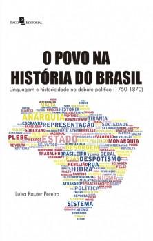 O povo na história do Brasil - Linguagem e historicidade no debate político (1750-1870), livro de Luisa Rauter Pereira