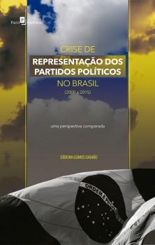Crise de representação dos partidos políticos no Brasil (2000 a 2015) - Uma perspectiva comparada, livro de Débora Gomes Galvão