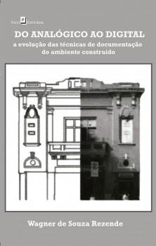 Do analógico ao digital - A evolução das técnicas de documentação do ambiente construído, livro de Wagner de Souza Rezende