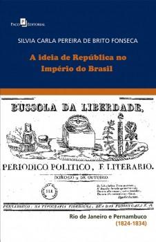 A ideia de república no império do Brasil - Rio de Janeiro e Pernambuco (1824-1834), livro de Silvia Carla Pereira de Brito Fonseca