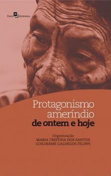 Protagonismo ameríndio de ontem e hoje, livro de Guilherme Galhegos Felippe, Maria Cristina dos Santos