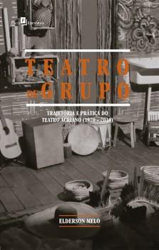 Teatro de grupo - Trajetória e prática do teatro acriano (1970 - 2010), livro de Elderson Melo
