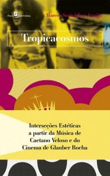 Tropicacosmos - Interseções estéticas a partir da música de Caetano Veloso e do cinema de Glauber Rocha, livro de Marcos Sarieddine Araújo