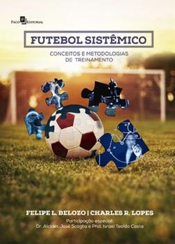 Futebol Sistêmico - Conceitos e Metodologias de Treinamento, livro de Felipe L. Belozo, Charles R. Lopes