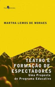 Teatro e Formação de Espectadores - Uma Proposta de Programa Educativo, livro de Martha Lemos De Moraes