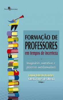 Formação de Professores em Tempos de Incerteza - Imaginários, Narrativas e Processos Autoformadores, livro de Vantoir Roberto Brancher