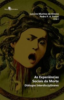 As Experiências Sociais da Morte - Diálogos Interdisciplinas, livro de Luciane Munhoz de Omena, Pedro P.A Funari