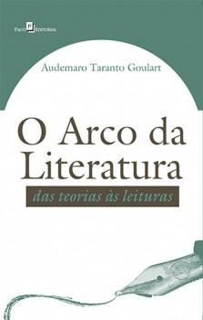 O Arco da Literatura - Das Teorias às Leituras, livro de Audemaro Taranto Goulart