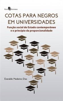 Cotas para Negros em Universidades - Função Social do Estado Contemporâneo e o Princípio da Proporcionalidade, livro de Everaldo Medeiros Dias