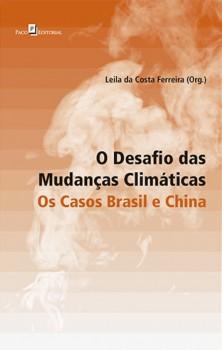 O Desafio das Mudanças Climáticas - Os Casos Brasil e China, livro de Leila da Costa Ferreira