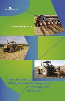Dimensionamento e Planejamento de Máquinas e Implementos Agrícolas, livro de David Peres Da Rosa