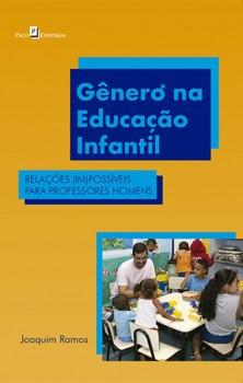 Gênero na Educação Infantil - Relações (Im)Possíveis para Professores Homens, livro de Joaquim Ramos