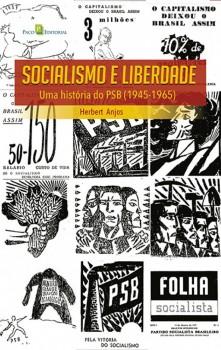 Socialismo e Liberdade - Uma história do PSB (1945-1965), livro de Herbert Anjos
