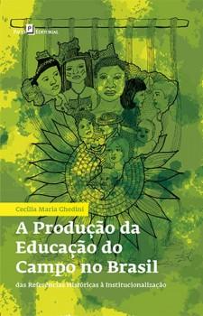A Produção da Educação do Campo no Brasil - Das Referências Históricas à Institucionalização, livro de Cecília Maria Ghedini