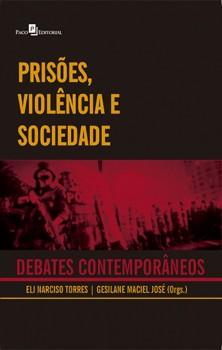 Prisões, Violência e Sociedade - Debates Contemporâneos, livro de Eli Narciso Da Silva Torres