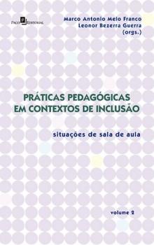 Práticas Pedagógicas em Contextos de Inclusão - Situações de Sala de Aula – Vol. 2, livro de Leonor bezerra Guerra, Marco Antonio Melo Franco