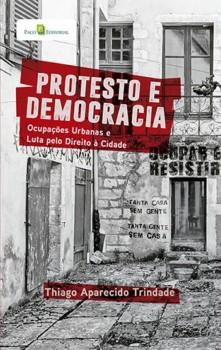 Protesto e Democracia - Ocupações Urbanas e Luta pelo Direito à Cidade, livro de Thiago Aparecido Trindade