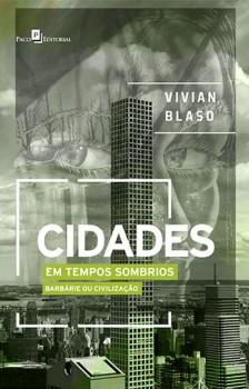 Cidades em Tempos Sombrios - Barbárie ou Civilização, livro de Vivian Blaso