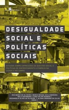 Desigualdade Social e Políticas Sociais - Estudos sobre Expressões da Questão Social e Políticas de Enfrentamento a Pobreza na Cidade e no Campo, livro de Iris Maria De Oliveira