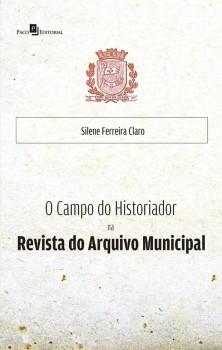 O Campo do Historiador na Revista do Arquivo Municipal, livro de Silene Ferreira Claro