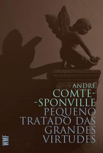 Pequeno Tratado das Grandes Virtudes, livro de André Comte-Sponville