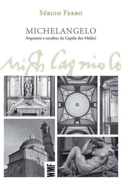 Michelangelo. Arquiteto e Escultor da Capela dos Médici, livro de Sérgio Ferro