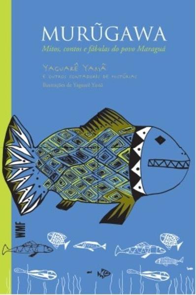 Murugawa. Mitos, contos e fábulas do povo Maraguá, livro de Yama, Yaguare