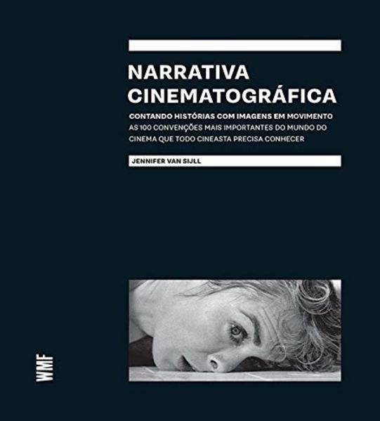 Narrativa Cinematográfica. Contando Histórias com Imagens em Movimento, livro de Jennifer Van Sijll
