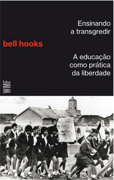 ENSINANDO A TRANSGREDIR A EDUCAÇAO COMO PRATICA DA LIBERDADE, livro de HOOKS, BELL